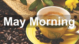 May Morning Jazz - Sweet Morning Jazz Cafe and Bossa Nova Music for Summer
