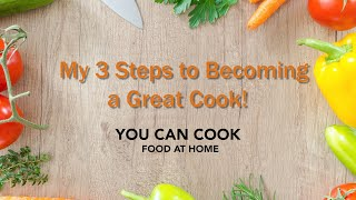 3 easy Steps to Becoming a Better Cook