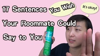 17 Sentences You Wish Your Roommate Could Say to You || 你梦想的17句室友说的话