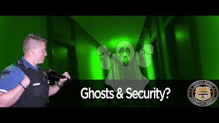 Ghosts & Security?! Paranormal Service Calls.