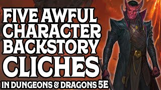 Five Awful Character Backstory Clichés in Dungeons & Dragons 5e