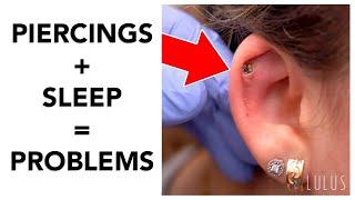 Sleeping On Piercings Will Give YOU Problems!!