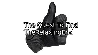 The Quest To Find TheRelaxingEnd