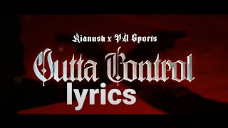 KIANUSH X PA SPORTS OUTTA CONTROL LYRICS