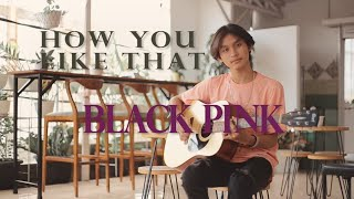 BLACKPINK - How You Like That - Fingerstyle Guitar cover by Devintry (Arranged Andrew Foy)