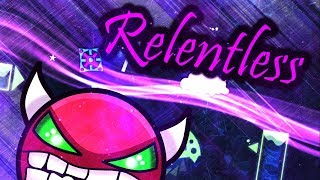 Geometry Dash - Relentless (Demon) COMPLETE!!!