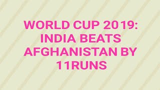 World Cup 2019: India beats Afghanistan by 11 runs