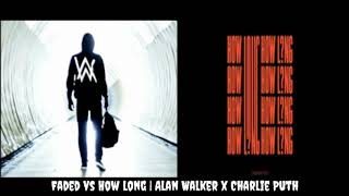 Faded // How Long (Mashup) Alan Walker & Charlie Puth
