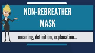 What is NON-REBREATHER MASK? What does NON-REBREATHER MASK mean? NON-REBREATHER MASK meaning
