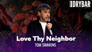 Loving Thy Neighbor Is Harder Than It Looks. Tom Simmons