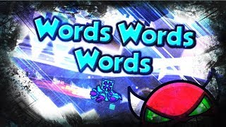 Geometry Dash - Words Words Words (Demon?) COMPLETE!!!