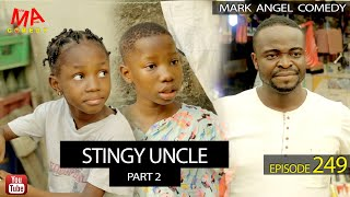 STINGY UNCLE Part 2 (Mark Angel Comedy) (Episode 249)