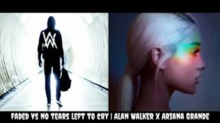 Faded // No Tears Left To Cry (Mashup) Alan Walker x Ariana Grande