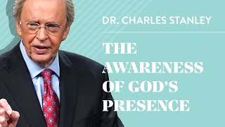The Awareness of God's Presence– Dr. Charles Stanley