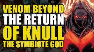 Knull The Symbiote God Returns: Venom Beyond Conclusion | Comics Explained