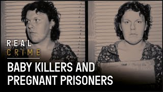 The Woman that Killed Her Baby | Women Behind Bars | Real Crime