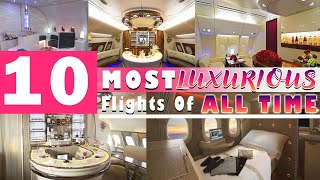 Top 10 Most Luxurious Flights Of All Time!