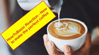HowToBasic Reaction - How to make the perfect coffee
