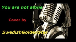|You are not alone | Cover by SwedishGoldenStar | Original song by Michael Jackson |