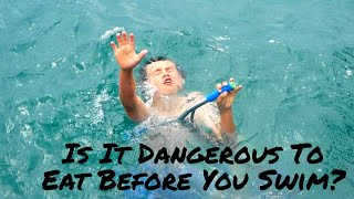 Is It Dangerous To Eat Before You Swim?