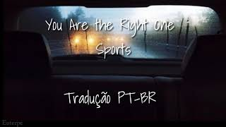 You Are the Right One - Sports (Tradução/PT-BR)