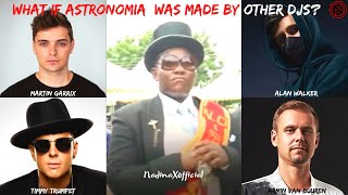 WHAT IF ASTRONOMIA / COFFIN DANCE MEME WAS MADE BY OTHER DJs? - Nadina X