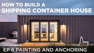 Building a Shipping Container Home | EP6 Painting and Anchoring