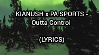 KIANUSH x PA SPORTS - Outta Control   (LYRICS)