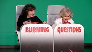Jane Fonda and Lily Tomlin Answer 'Burning Questions'