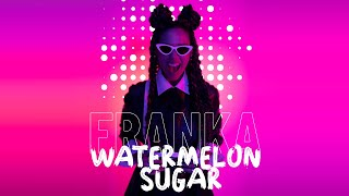 Franka – Watermelon Sugar (cover)