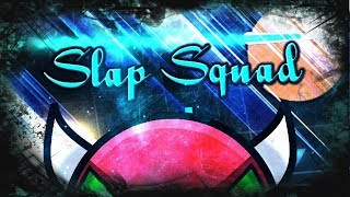 Geometry Dash - Slap Squad (Demon) COMPLETE!!!
