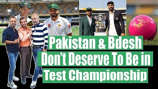 Pakistan and Bdesh dont deserve to be in test championship